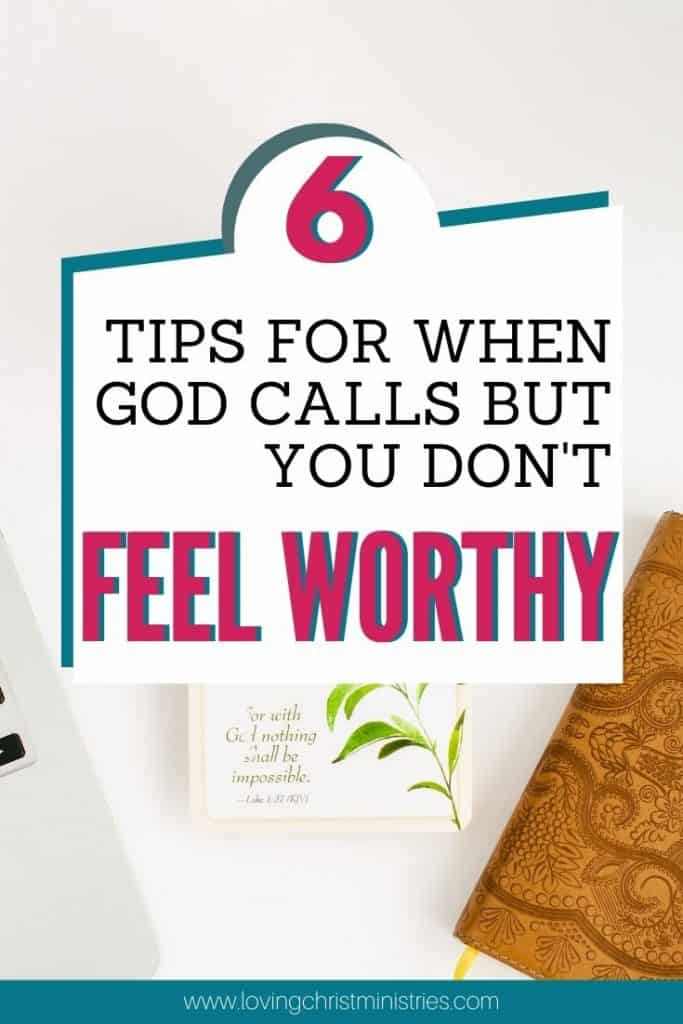 image of scripture and title text overlay - 6 Tips for When God Calls but You Don't Feel Worthy