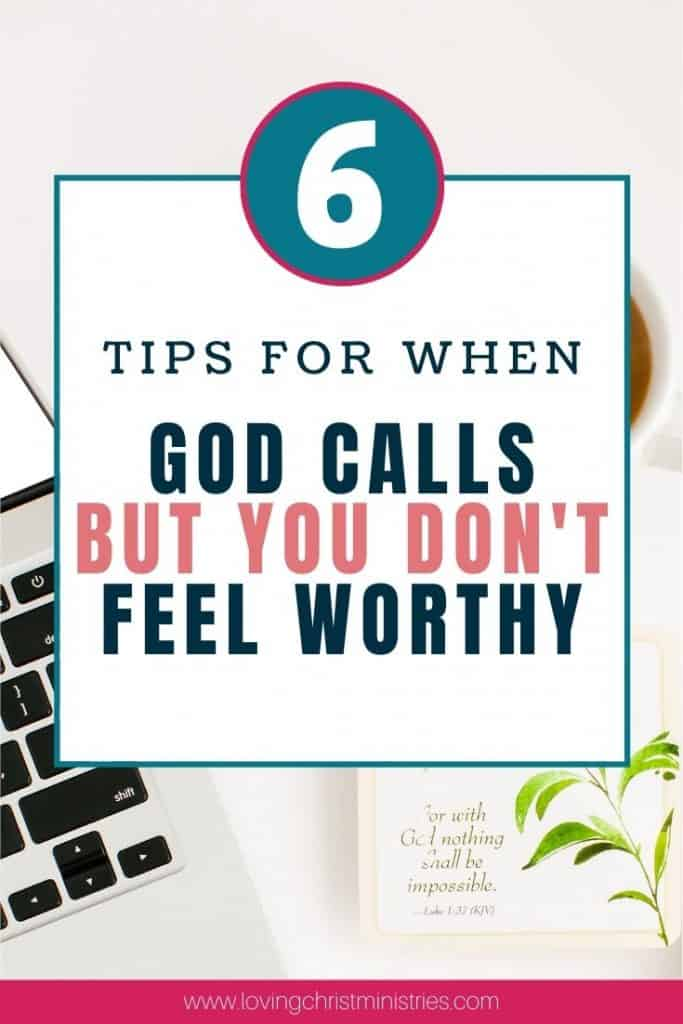 image of desktop with laptop, coffee, and scripture with title text overlay - 6 Tips for When God Calls but You Don't Feel Worthy