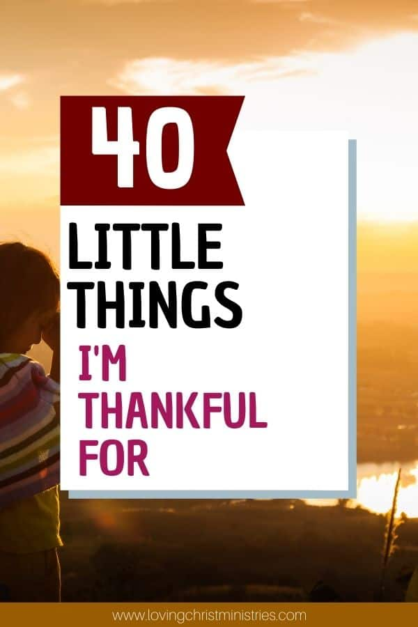 image of sunset and woman praying with title text overlay - 40 Little Things I'm Thankful For