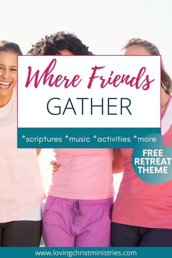 image of 3 women with arms around each other and title text overlay - Where Friends Gather Free Women's Retreat Theme
