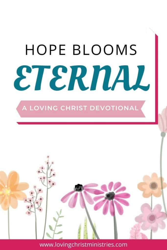 Spring flowers with title text overlay - Hope Blooms Eternal | Loving Christ Devotional.