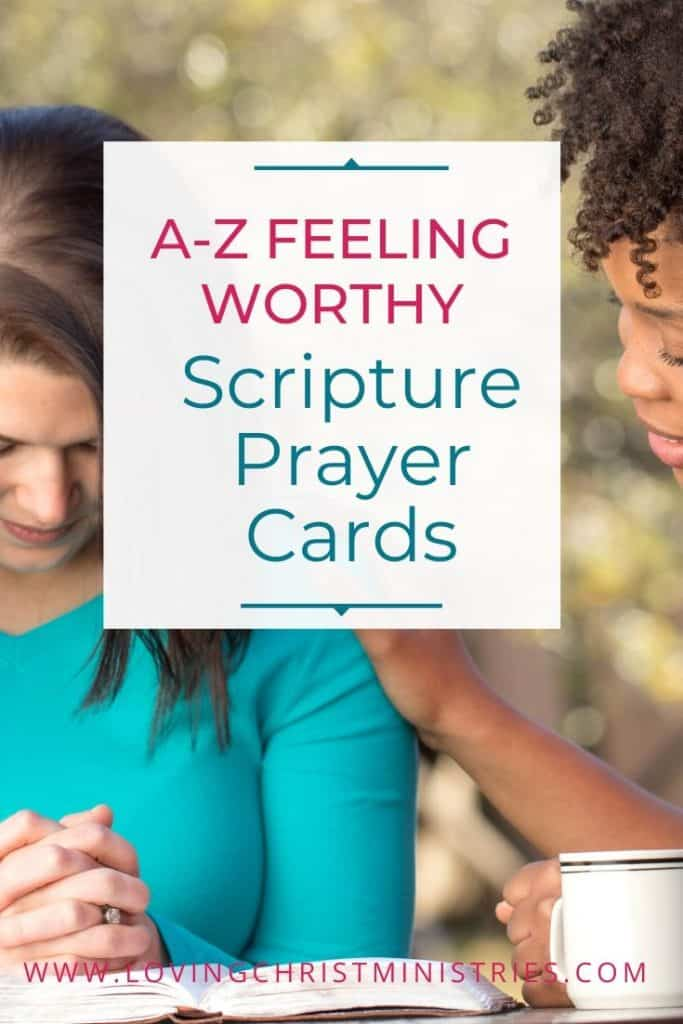 Women praying over Bible and a cup of coffee with title text overlay - Feeling Worthy A-Z Scripture Prayer Cards - Loving Christ Ministries.